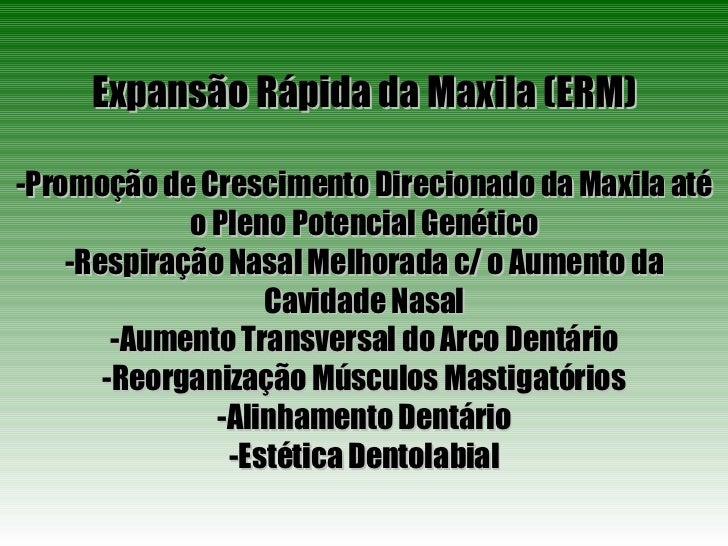 Expansão Rápida da Maxila (ERM) -Promoção de Crescimento Direcionado da Maxila até o Pleno Potencial Genético -Respiração ...