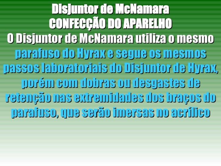 Disjuntor de McNamara CONFECÇÃO DO APARELHO O Disjuntor de McNamara utiliza o mesmo  parafuso do Hyrax e segue os mesmos p...