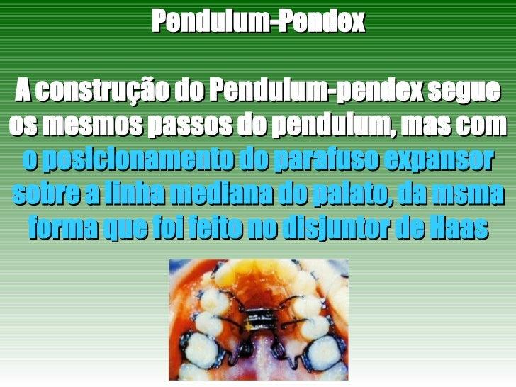 Pendulum-Pendex A construção do Pendulum-pendex segue os mesmos passos do pendulum, mas com  o posicionamento do parafuso ...