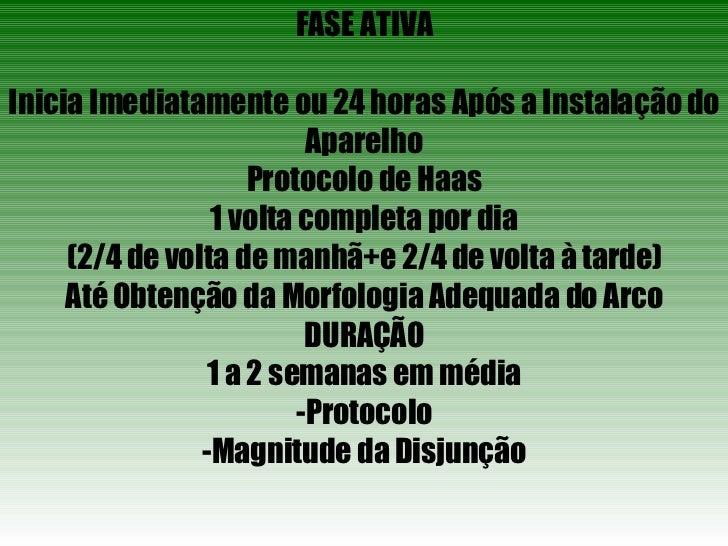 FASE ATIVA Inicia Imediatamente ou 24 horas Após a Instalação do Aparelho Protocolo de Haas 1 volta completa por dia (2/4 ...