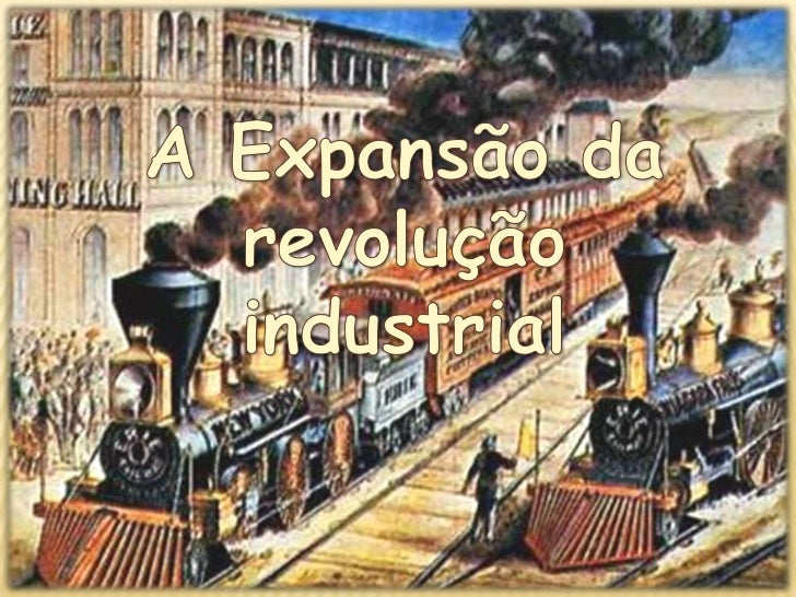 A Expansão da revolução industrial <br />