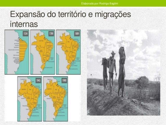 Expansão do território e migrações internas Elaborado por Rodrigo Baglini .
