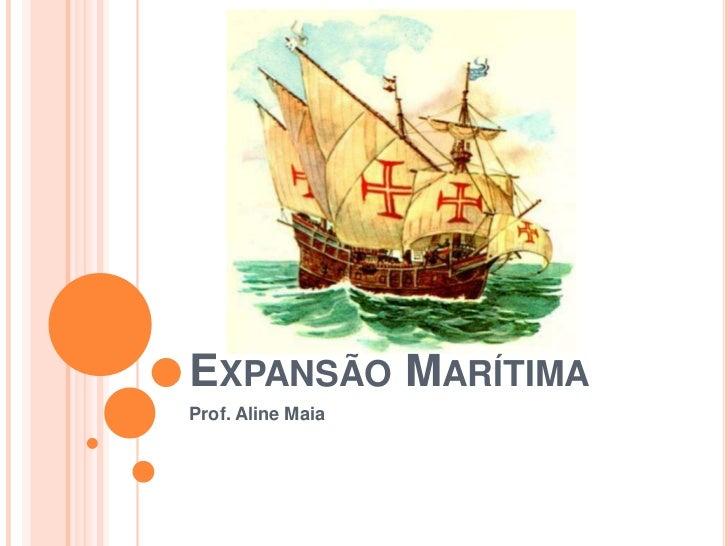 Expansão Marítima<br />Prof. Aline Maia<br />