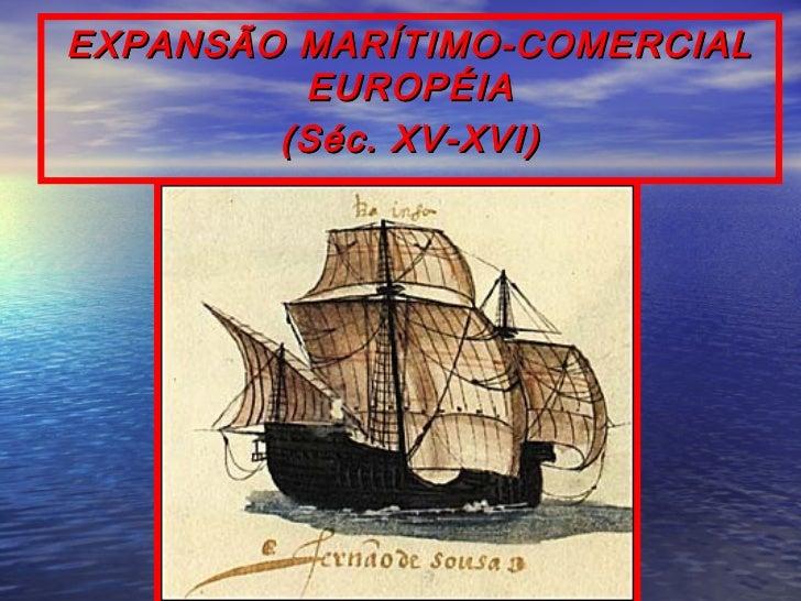 EXPANSÃO MARÍTIMO-COMERCIAL         EUROPÉIA        (Séc. XV-XVI)