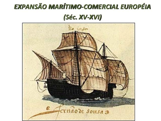 EXPANSÃO MARÍTIMO-COMERCIAL EUROPÉIAEXPANSÃO MARÍTIMO-COMERCIAL EUROPÉIA (Séc. XV-XVI)(Séc. XV-XVI)