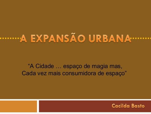 """""""A Cidade … espaço de magia mas,Cada vez mais consumidora de espaço"""""""