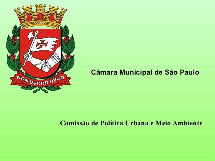 Comissão de Política Urbana e Meio Ambiente Câmara Municipal de São Paulo