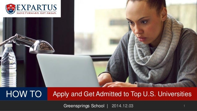 HOW TO Apply and Get Admitted to Top U.S. Universities Greensprings School | 2014.12.03 1