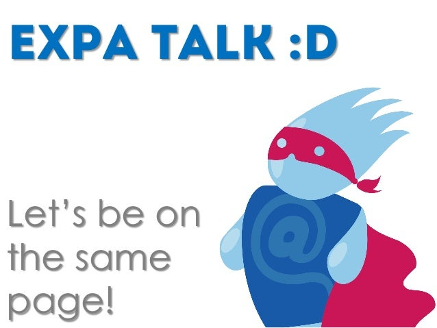 EXPA Talk :D Let's be on the same page!