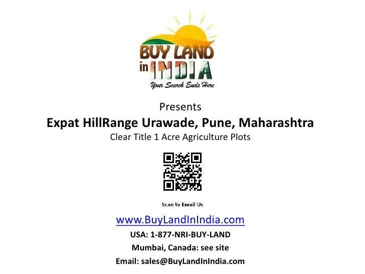 PresentsExpat HillRange Urawade, Pune, Maharashtra         Clear Title 1 Acre Agriculture Plots          www.BuyLandInIndi...