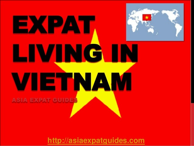 EXPAT LIVING IN VIETNAM ASIA EXPAT GUIDES  http://asiaexpatguides.com