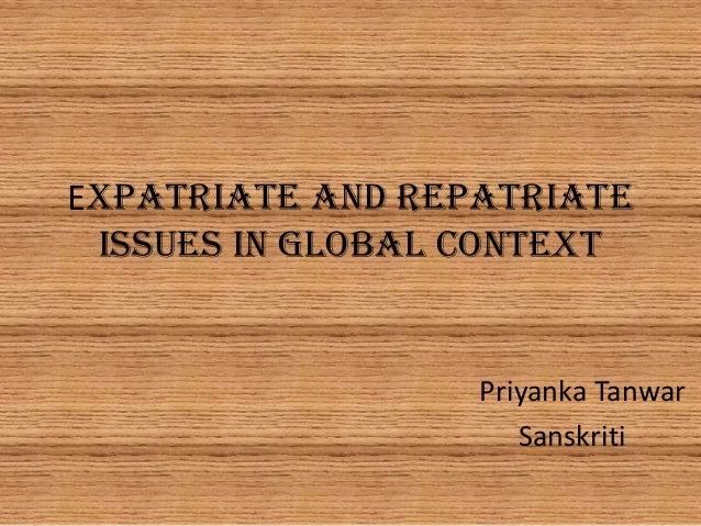 Expatriate And Repatriate Issues In Global Context                  Priyanka Tanwar                     Sanskriti