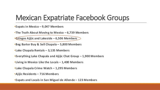 Gringos Ajijic and Lakeside Group • Very Active Group • 20+ postings a day • Popular Topics Garner upwards of 100 comments...