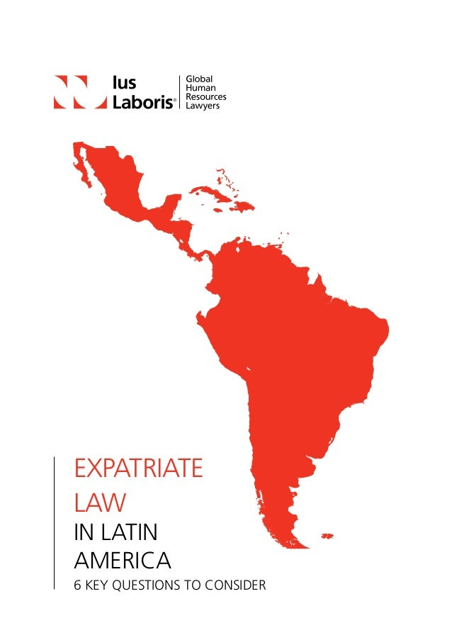 Expatriate Law IN LATIN AMERICA 6 Key Questions to Consider