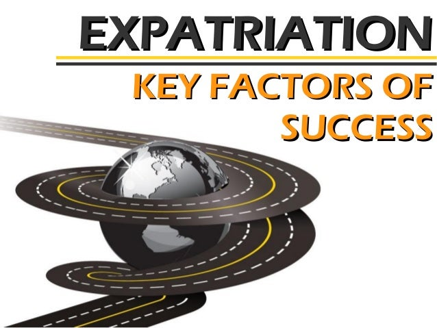 EXPATRIATION KEY FACTORS OF SUCCESS