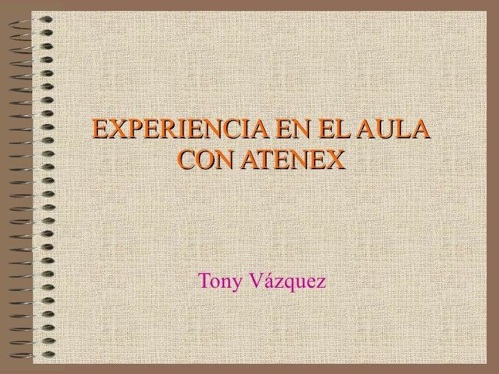 EXPERIENCIA EN EL AULA CON ATENEX Tony Vázquez