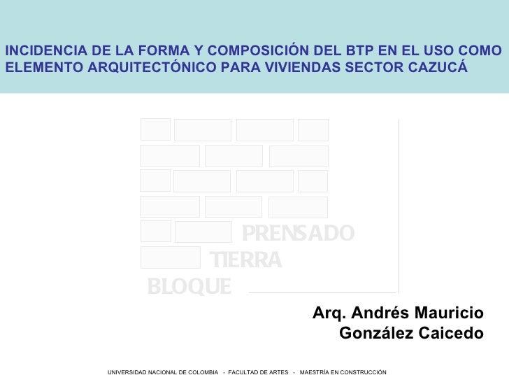 INCIDENCIA DE LA FORMA Y COMPOSICIÓN DEL BTP EN EL USO COMOELEMENTO ARQUITECTÓNICO PARA VIVIENDAS SECTOR CAZUCÁ           ...