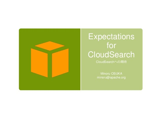 Expectations for CloudSearch CloudSearchへの期待 Minoru OSUKA minoru@apache.org