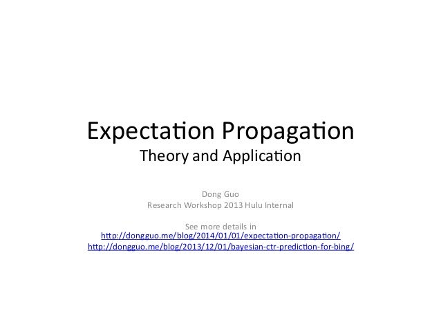 Expecta(on	   Propaga(on	    Theory	   and	   Applica(on	     Dong	   Guo	    Research	   Workshop	   2013	   Hulu	   Inte...