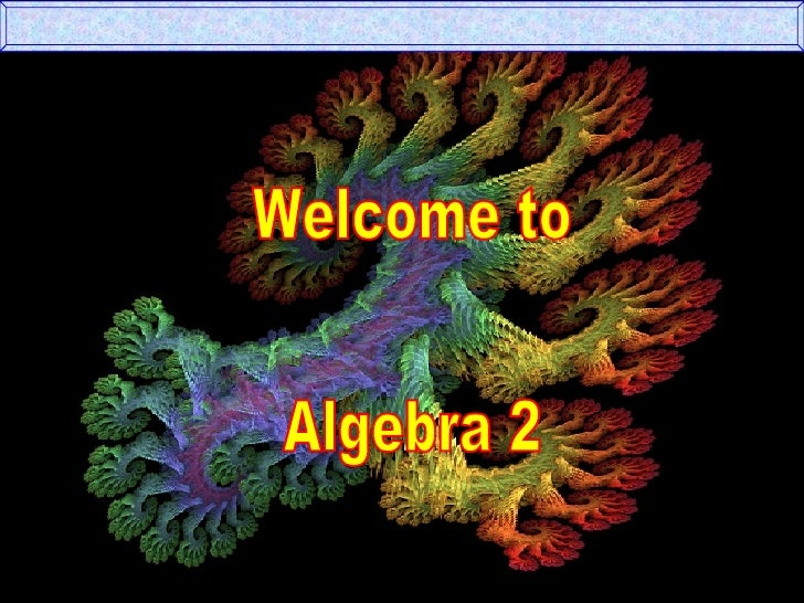 Welcome to Algebra 2