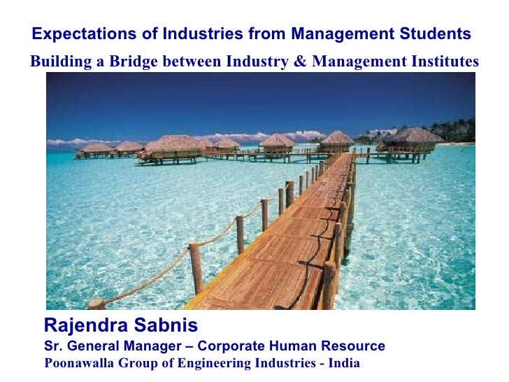 Expectations of Industries from Management Students   Building a Bridge between Industry & Management Institutes Rajendra ...