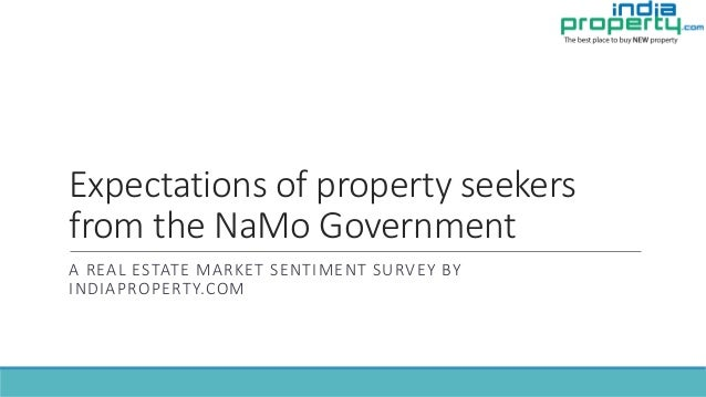 Expectations of property seekers from the NaMo Government A REAL ESTATE MARKET SENTIMENT SURVEY BY INDIAPROPERTY.COM