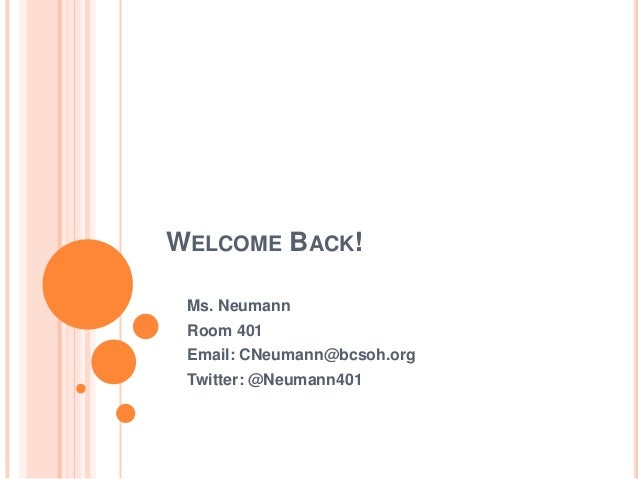 WELCOME BACK!Ms. NeumannRoom 401Email: CNeumann@bcsoh.orgTwitter: @Neumann401