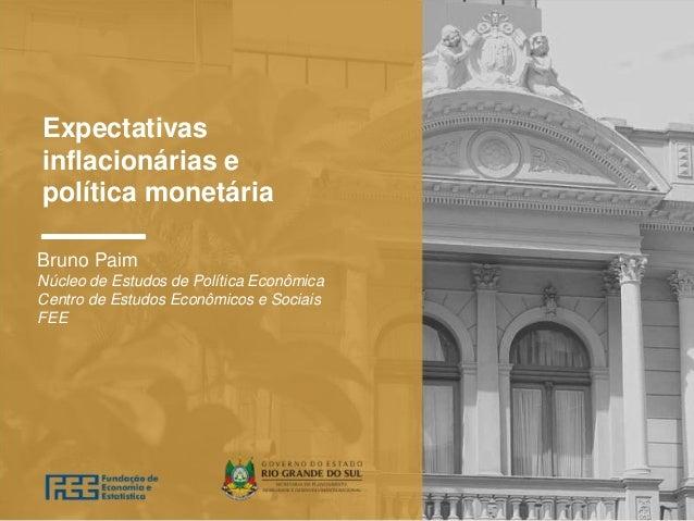 Expectativas inflacionárias e política monetária Bruno Paim Núcleo de Estudos de Política Econômica Centro de Estudos Econ...