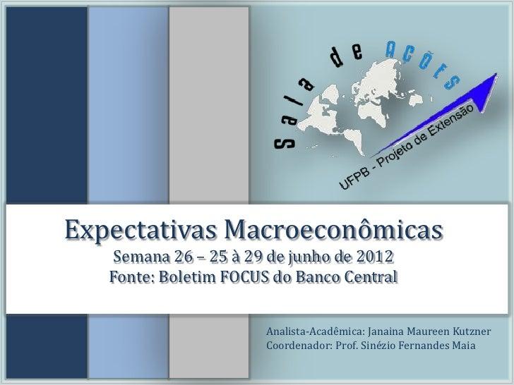 Expectativas Macroeconômicas   Semana 26 – 25 à 29 de junho de 2012   Fonte: Boletim FOCUS do Banco Central               ...