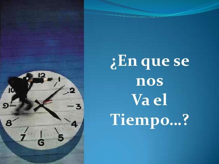 ¿En que se    nos    Va el Tiempo…?