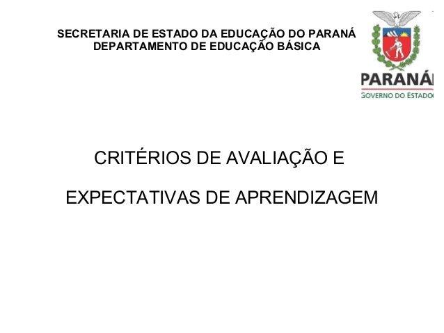 SECRETARIA DE ESTADO DA EDUCAÇÃO DO PARANÁ DEPARTAMENTO DE EDUCAÇÃO BÁSICA  CRITÉRIOS DE AVALIAÇÃO E EXPECTATIVAS DE APREN...