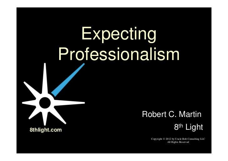 Expecting          Professionalism                    Robert C. Martin8thlight.com                            8th Light   ...