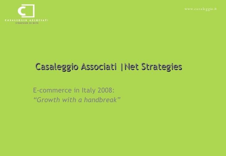 "Casaleggio Associati |Net Strategies E-commerce in Italy 2008:  "" Growth with a handbreak"""