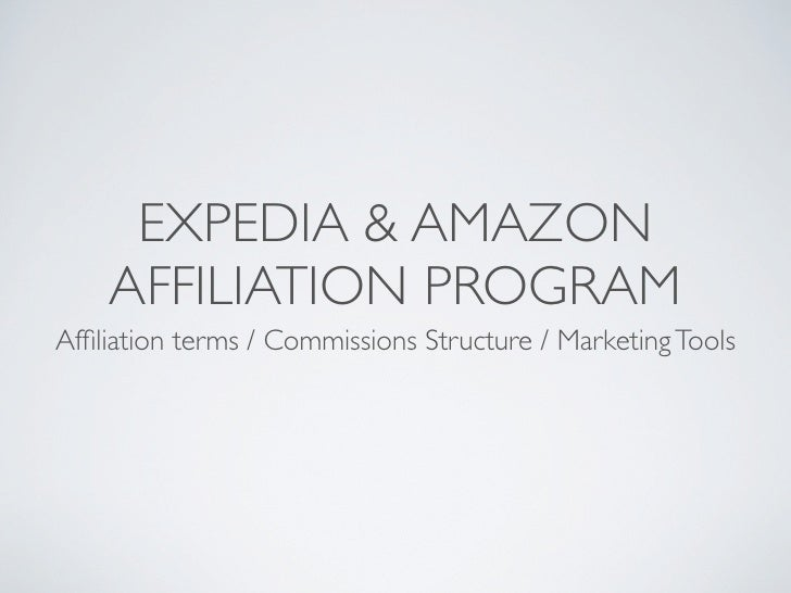 EXPEDIA & AMAZON    AFFILIATION PROGRAMAffiliation terms / Commissions Structure / Marketing Tools