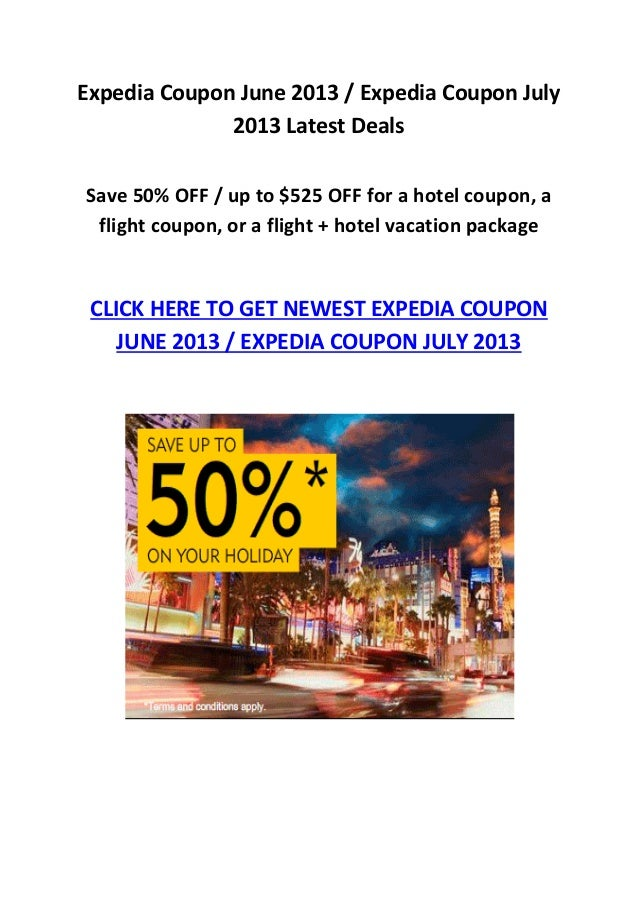 Expedia Coupon June 2013 / Expedia Coupon July2013 Latest DealsSave 50% OFF / up to $525 OFF for a hotel coupon, aflight c...