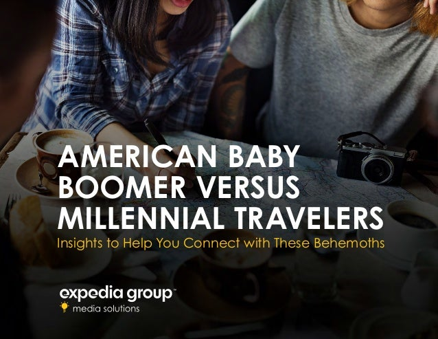 AMERICAN BABY BOOMER VERSUS MILLENNIAL TRAVELERS Insights to Help You Connect with These Behemoths