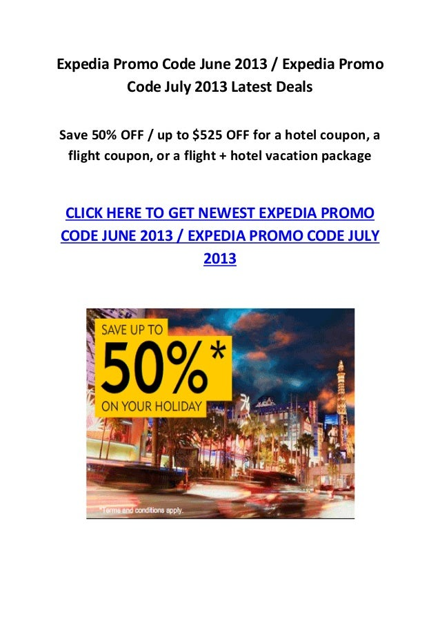 Expedia Promo Code June 2013 / Expedia PromoCode July 2013 Latest DealsSave 50% OFF / up to $525 OFF for a hotel coupon, a...