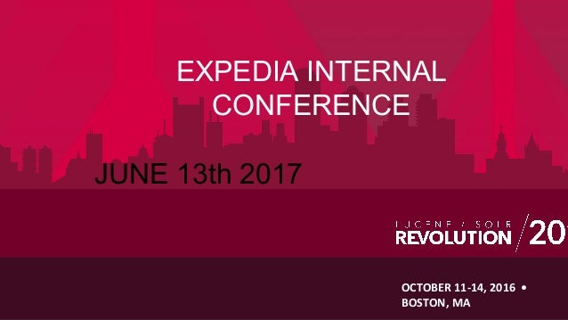 OCTOBER 11-14, 2016 • BOSTON, MA EXPEDIA INTERNAL CONFERENCE JUNE 13th 2017