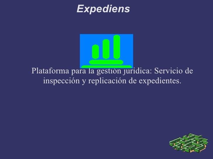 Expediens     Plataforma para la gestión juridica: Servicio de    inspección y replicación de expedientes.