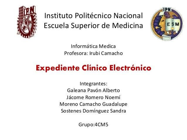 Instituto Politécnico Nacional Escuela Superior de Medicina Informática Medica Profesora: Irubi Camacho Expediente Clínico...
