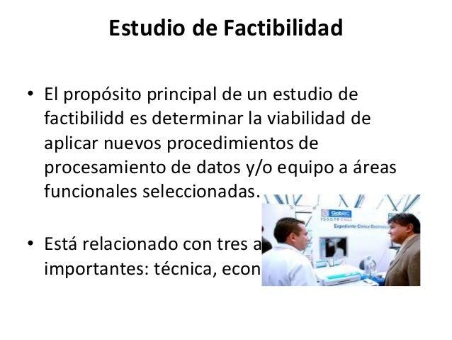 Factibilidad técnica • Se refiere a los recursos necesarios para efectuar las actividades o procesos que requiere el proyec...