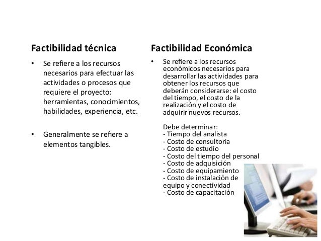 Factibilidad Operativa • Se refiere a todos aquellos recursos donde interviene algún tipo de actividad , depende de los rec...