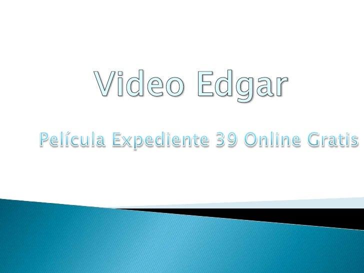 Video Edgar <br />Película Expediente 39 Online Gratis<br />