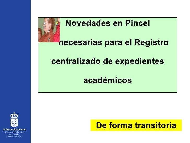 Novedades en Pincel   necesarias para el  Registro  centralizado de expedientes  académicos De forma transitoria