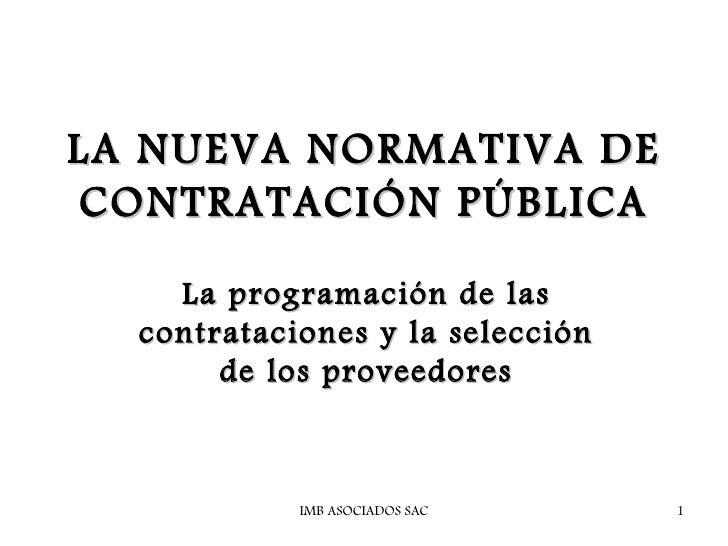 LA NUEVA NORMATIVA DECONTRATACIÓN PÚBLICA    La programación de las  contrataciones y la selección       de los proveedore...