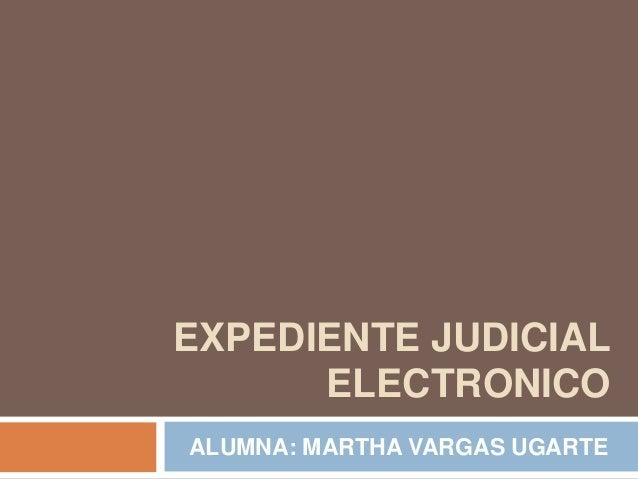 EXPEDIENTE JUDICIAL      ELECTRONICOALUMNA: MARTHA VARGAS UGARTE