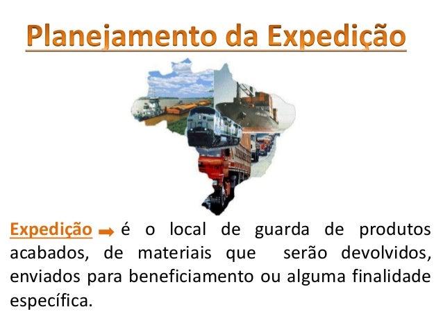 Expedição é o local de guarda de produtos acabados, de materiais que serão devolvidos, enviados para beneficiamento ou alg...