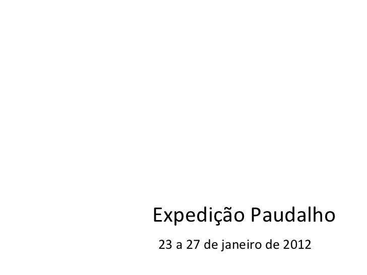 Expedição Paudalho23 a 27 de janeiro de 2012