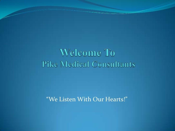 """Welcome To Pike Medical Consultants<br />""""We Listen With Our Hearts!""""<br />"""