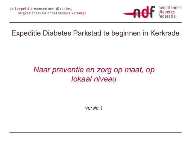 Expeditie Diabetes Parkstad te beginnen in Kerkrade  Naar preventie en zorg op maat, op lokaal niveau  versie 1